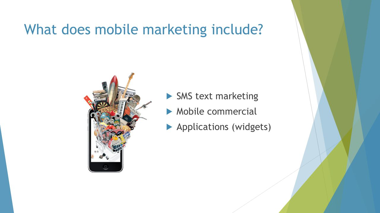  SMS text marketing  Mobile commercial  Applications (widgets) What does mobile marketing include
