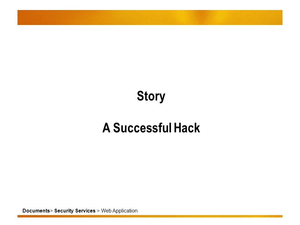 Documents> Security Services > Web Application Story A Successful Hack