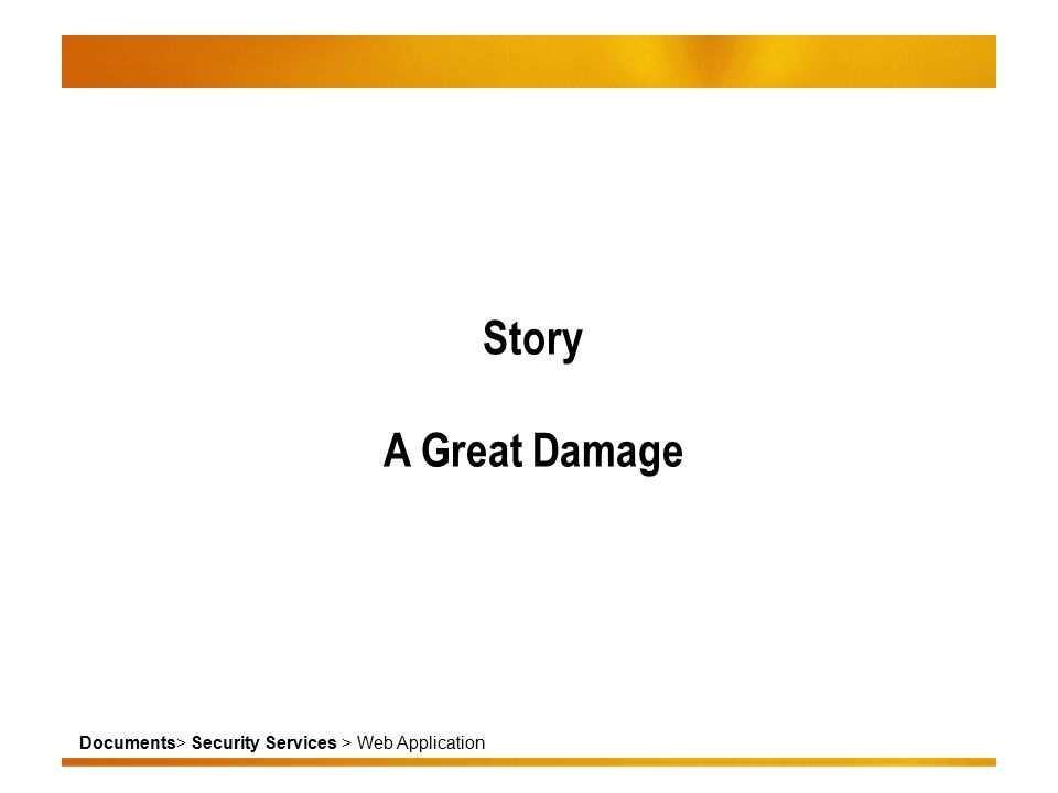 Documents> Security Services > Web Application Story A Great Damage