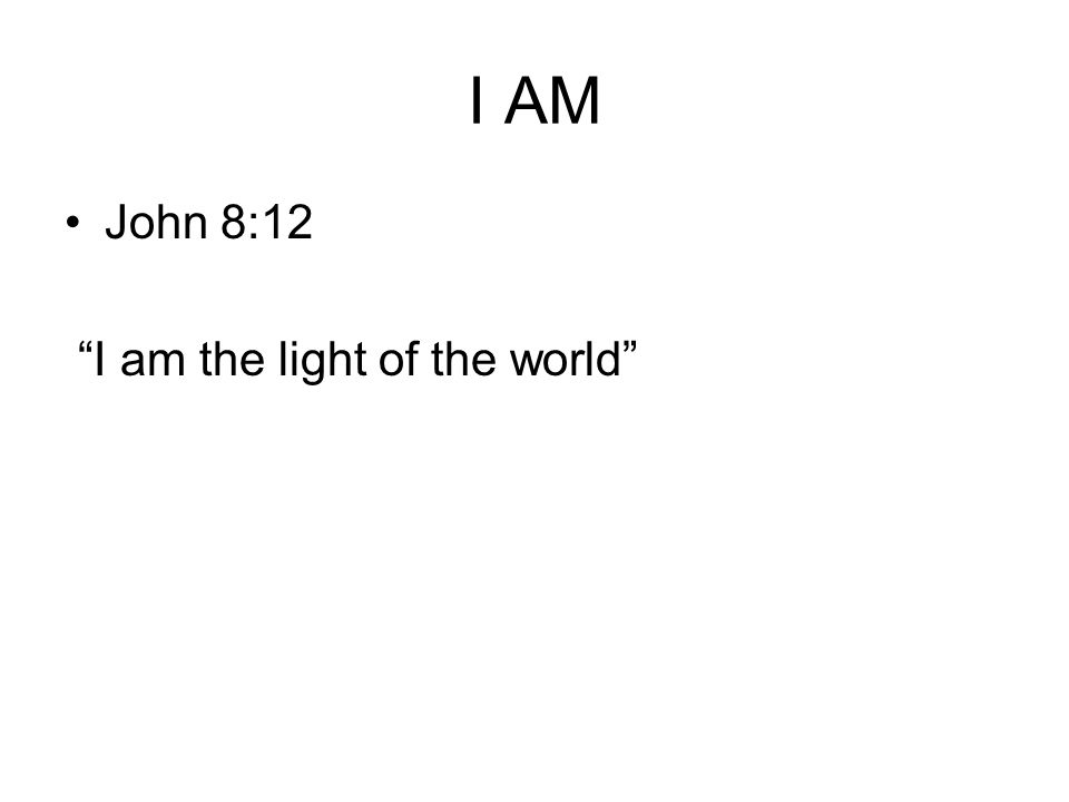 John 8:12 I am the light of the world