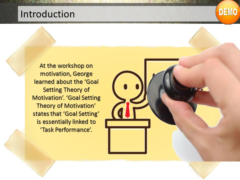 Introduction At the workshop on motivation, George learned about the 'Goal Setting Theory of Motivation'.
