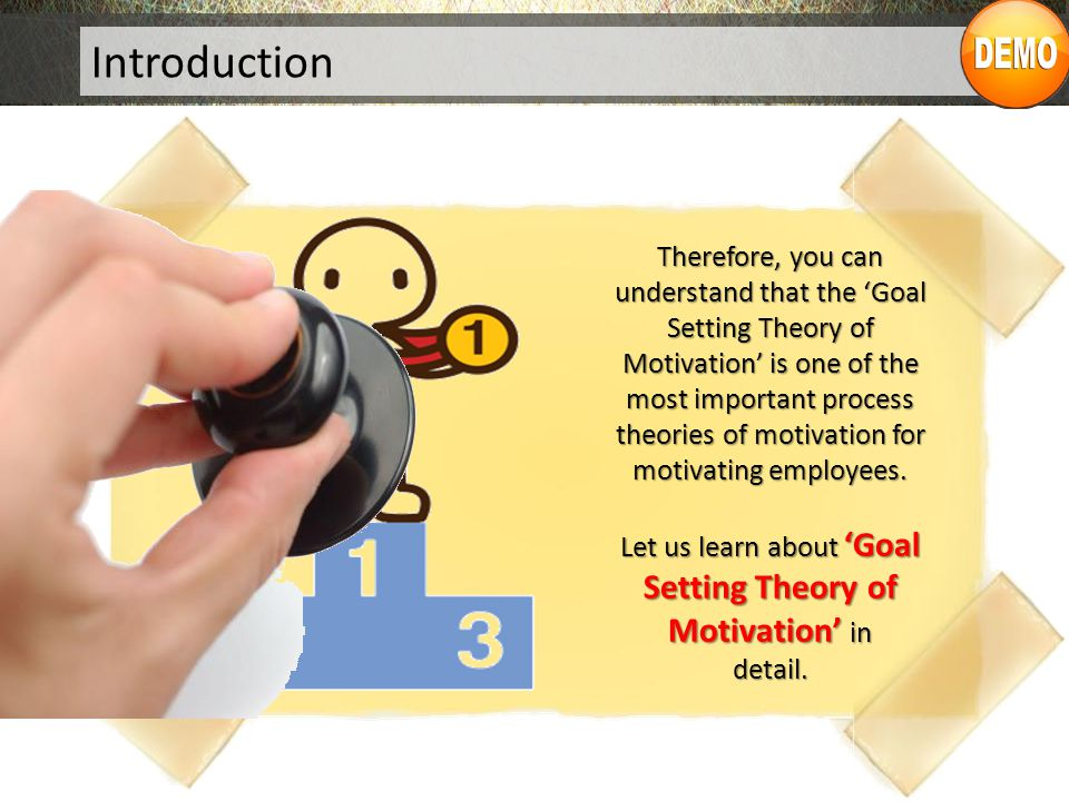 Introduction Therefore, you can understand that the 'Goal Setting Theory of Motivation' is one of the most important process theories of motivation for motivating employees.