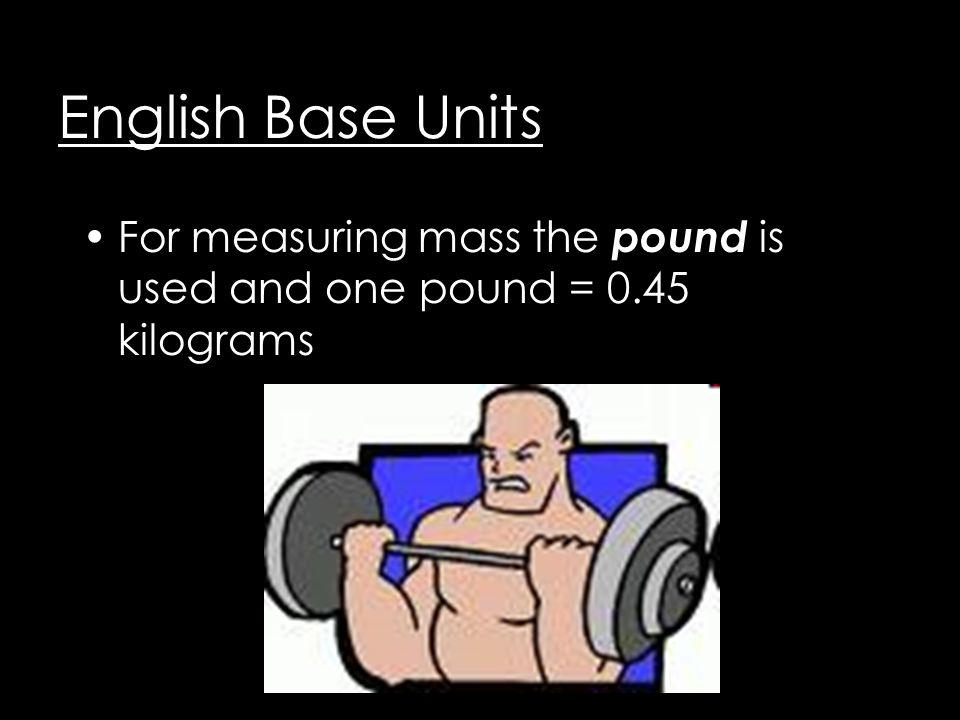 English Base Units For measuring length a yard is used and one yard = meters An inch is used for measuring the length of smaller objects and 1inch = 2.54 cm