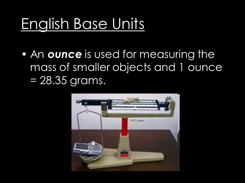 English Base Units For measuring mass the pound is used and one pound = 0.45 kilograms
