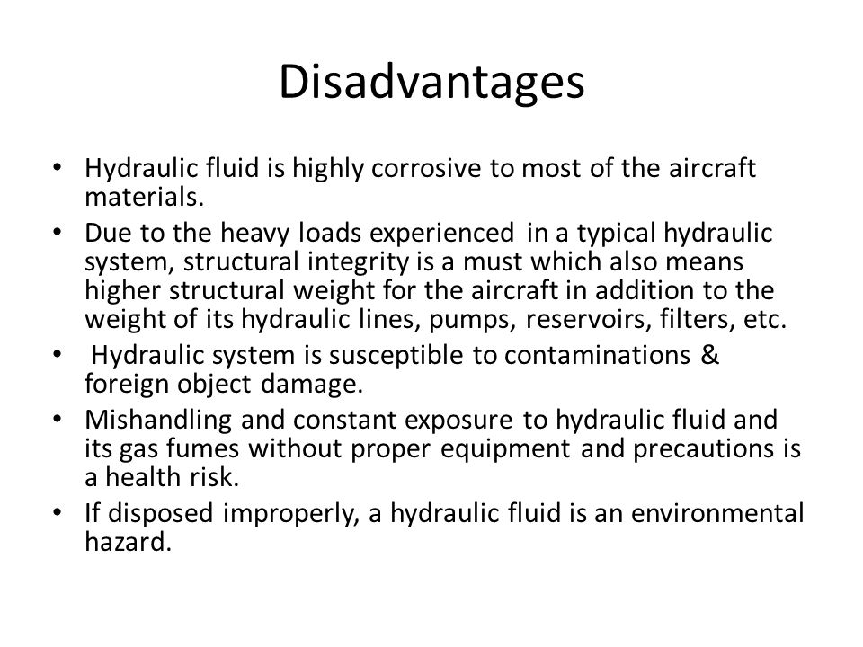 Disadvantages Hydraulic fluid is highly corrosive to most of the aircraft materials.