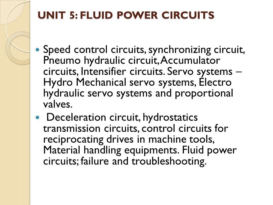 UNIT 5: FLUID POWER CIRCUITS Speed control circuits, synchronizing circuit, Pneumo hydraulic circuit, Accumulator circuits, Intensifier circuits.