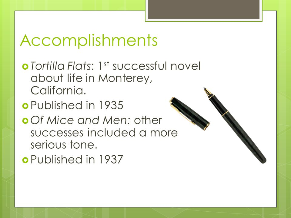 Accomplishments  Tortilla Flats: 1 st successful novel about life in Monterey, California.