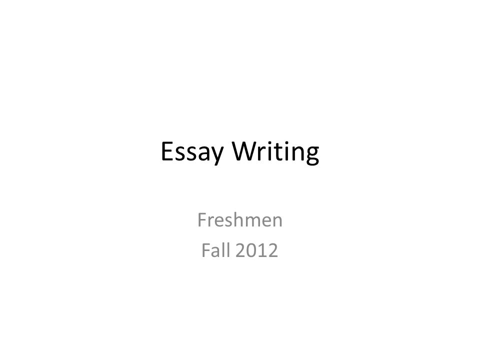 Essay Writing Freshmen Fall 2012