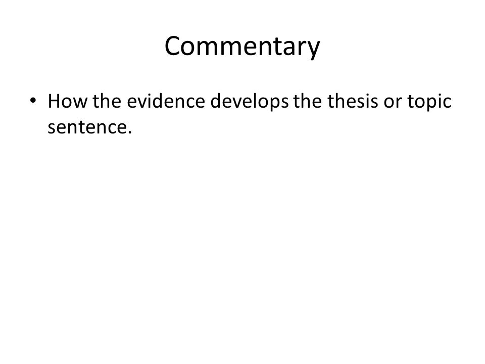 Commentary How the evidence develops the thesis or topic sentence.