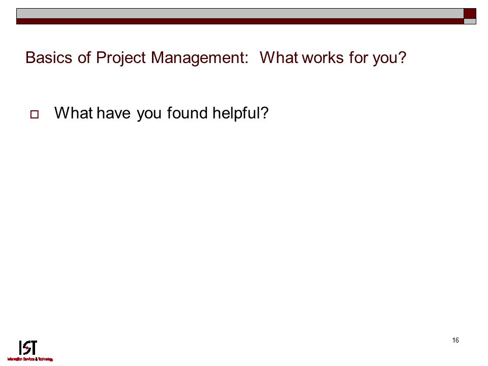 16 Basics of Project Management: What works for you  What have you found helpful