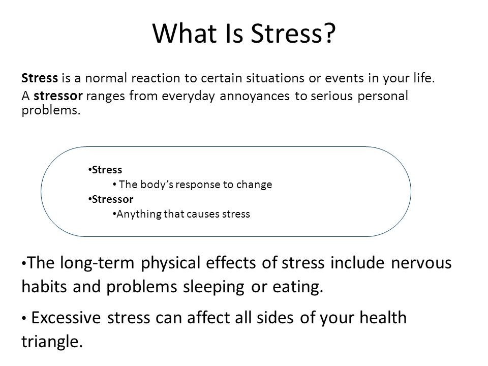 What Is Stress. Stress is a normal reaction to certain situations or events in your life.