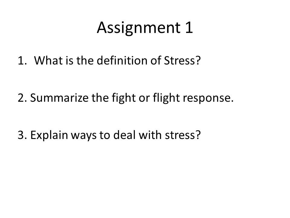 Assignment 1 1.What is the definition of Stress. 2.