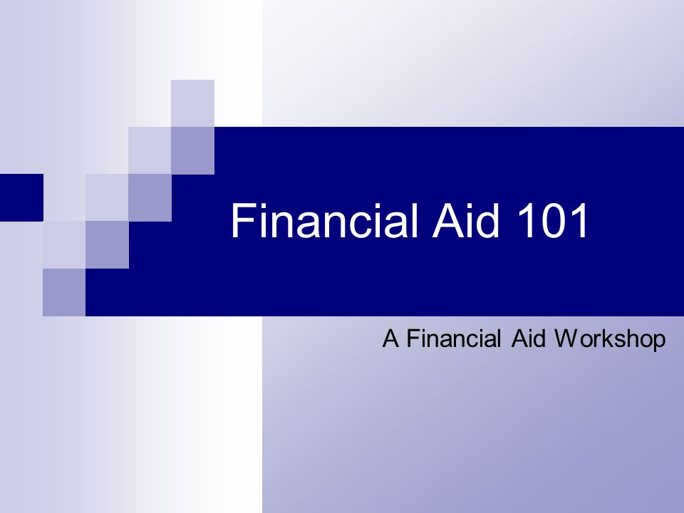 Financial Aid 101 A Financial Aid Workshop