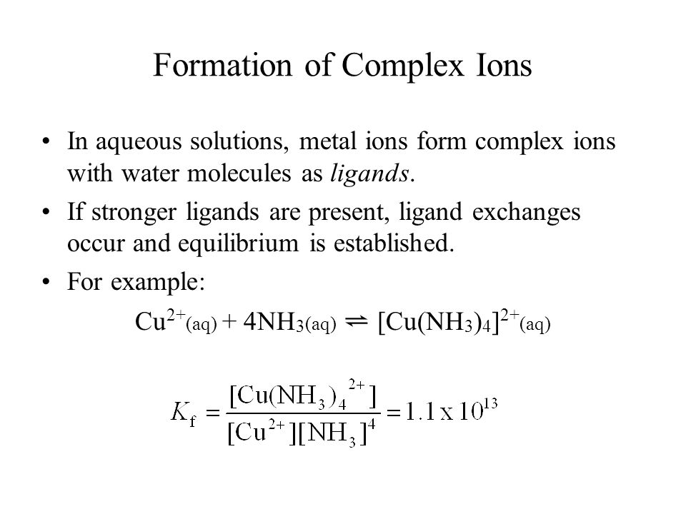Formation of Complex Ions In aqueous solutions, metal ions form complex ions with water molecules as ligands.
