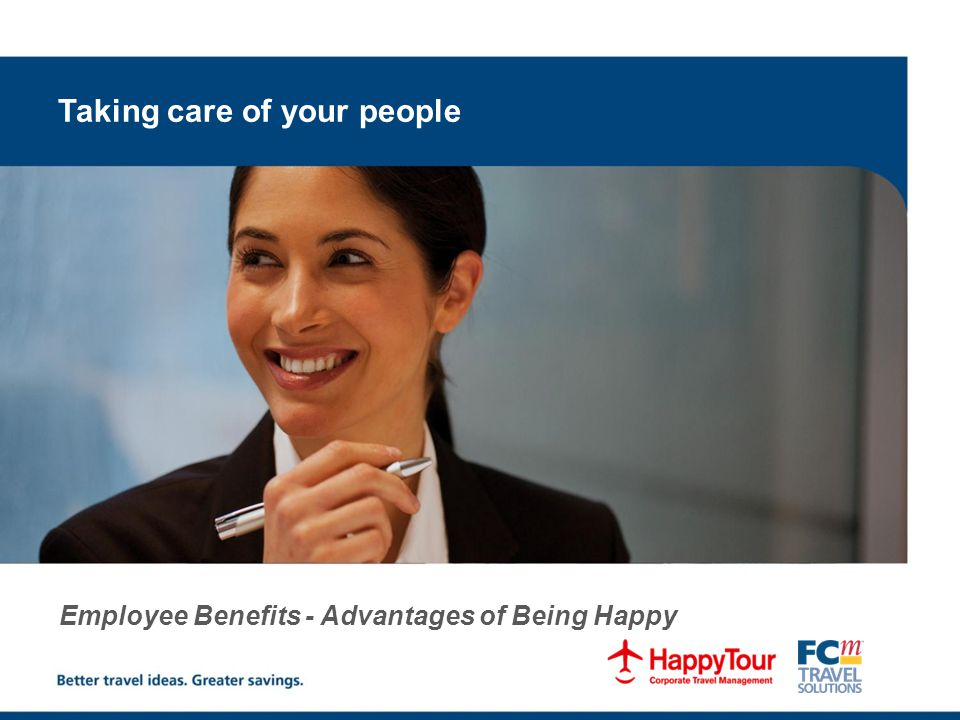 Taking care of your people Employee Benefits - Advantages of Being Happy