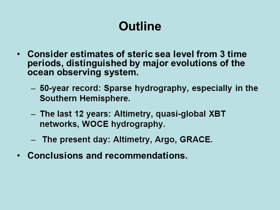 Outline Consider estimates of steric sea level from 3 time periods, distinguished by major evolutions of the ocean observing system.