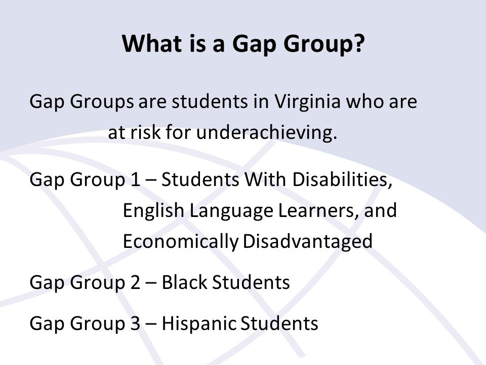 What is a Gap Group. Gap Groups are students in Virginia who are at risk for underachieving.