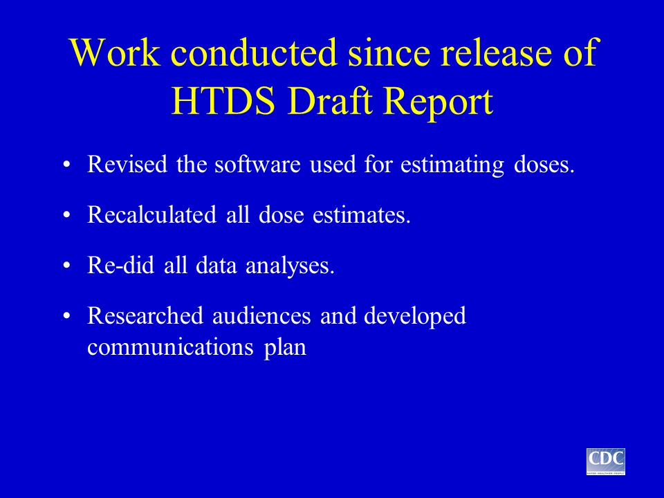 Work conducted since release of HTDS Draft Report Revised the software used for estimating doses.