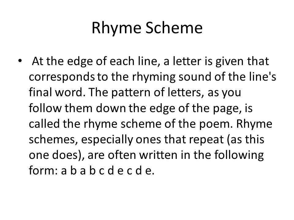 Rhyme Scheme At the edge of each line, a letter is given that corresponds to the rhyming sound of the line s final word.