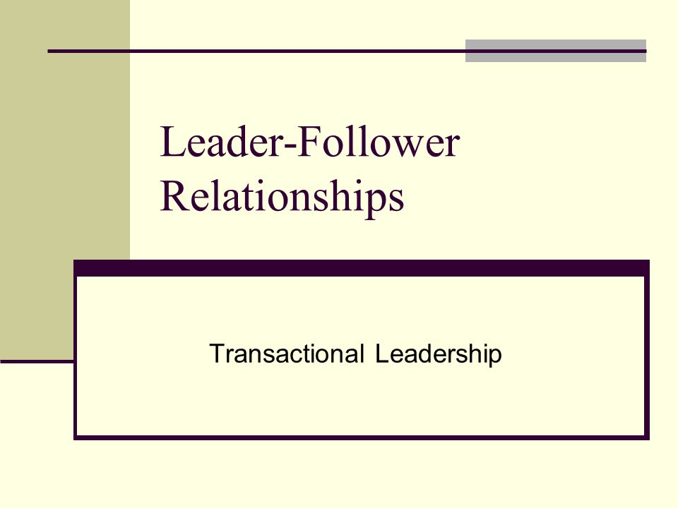 Leader-Follower Relationships Transactional Leadership