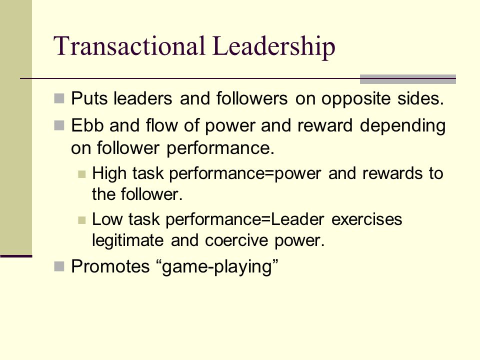Transactional Leadership Puts leaders and followers on opposite sides.