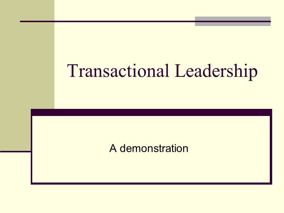 Transactional Leadership A demonstration