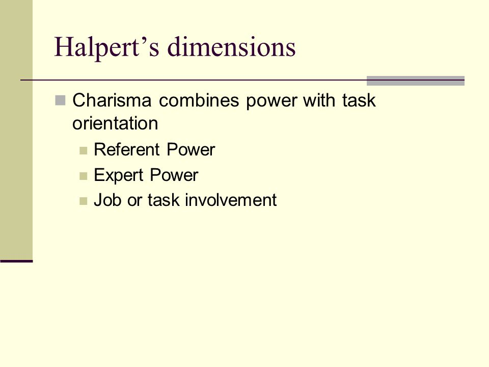 Halpert's dimensions Charisma combines power with task orientation Referent Power Expert Power Job or task involvement