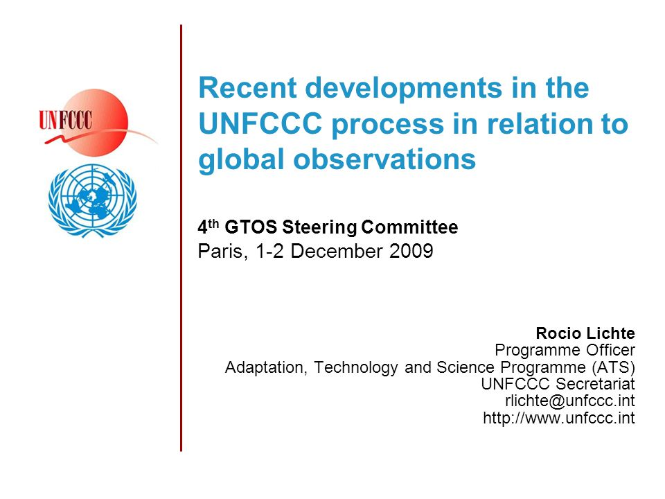 Recent developments in the UNFCCC process in relation to global observations 4 th GTOS Steering Committee Paris, 1-2 December 2009 Rocio Lichte Programme Officer Adaptation, Technology and Science Programme (ATS) UNFCCC Secretariat