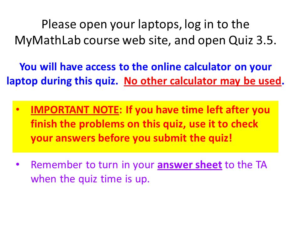 Please open your laptops, log in to the MyMathLab course web site, and open Quiz 3.5.