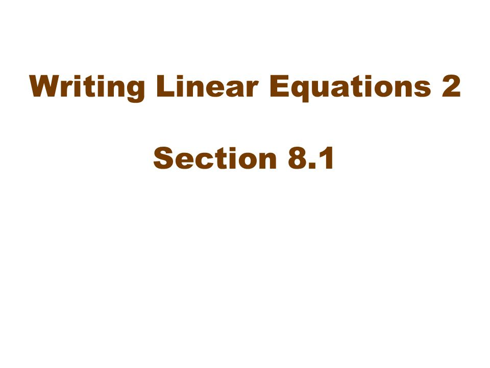 Writing Linear Equations 2 Section 8.1