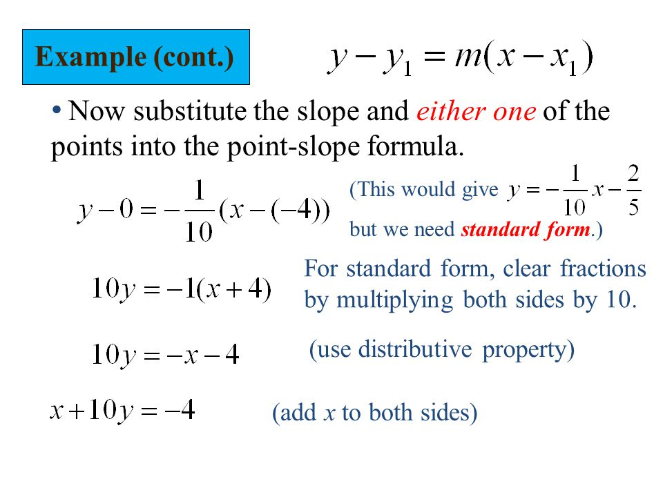 Example (cont.) Now substitute the slope and either one of the points into the point-slope formula.