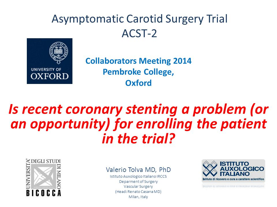 Asymptomatic Carotid Surgery Trial ACST-2 Collaborators Meeting 2014 Pembroke College, Oxford Is recent coronary stenting a problem (or an opportunity) for enrolling the patient in the trial.