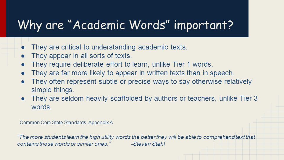 Why are Academic Words important. ●They are critical to understanding academic texts.