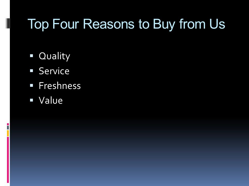 Top Four Reasons to Buy from Us  Quality  Service  Freshness  Value