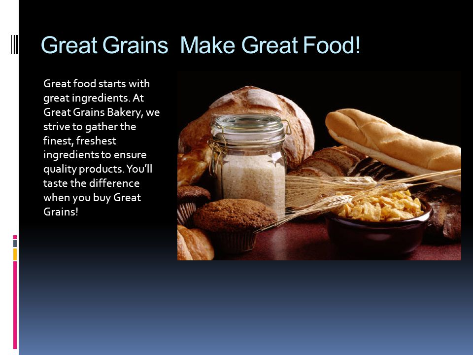 Great Grains Make Great Food. Great food starts with great ingredients.