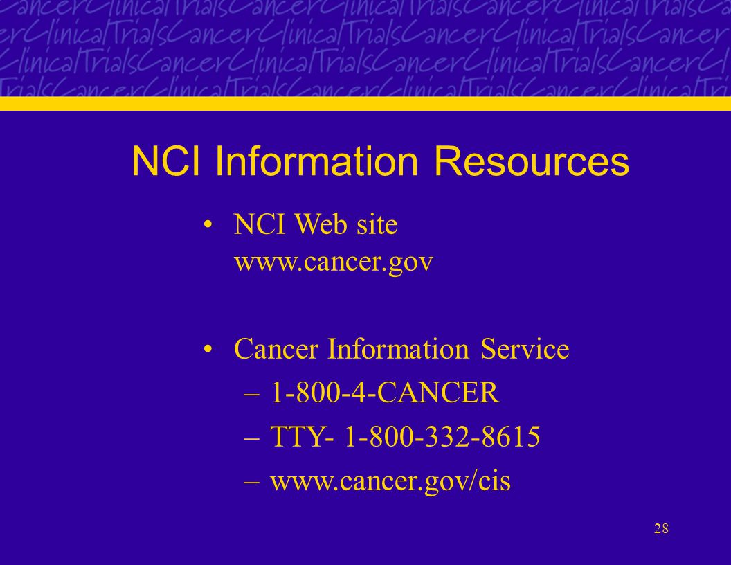 28 NCI Information Resources NCI Web site   Cancer Information Service – CANCER –TTY –