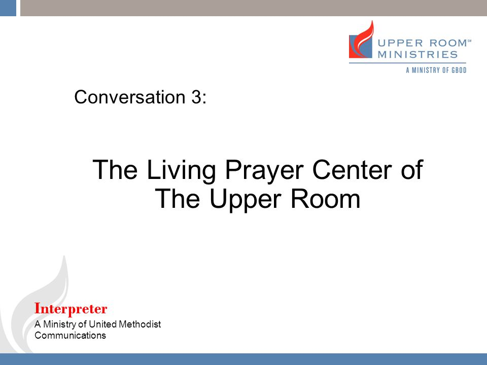 17 17 Conversation 3: The Living Prayer Center Of The Upper Room  Interpreter A Ministry Of United Methodist Communications Part 37