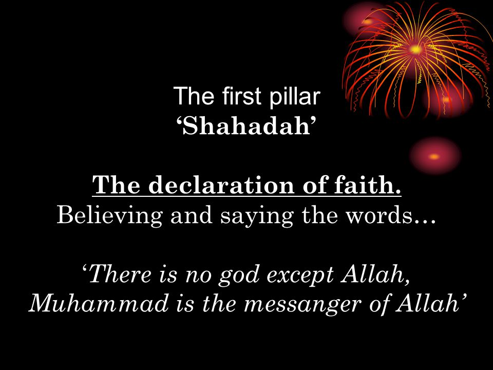 The first pillar 'Shahadah' The declaration of faith.