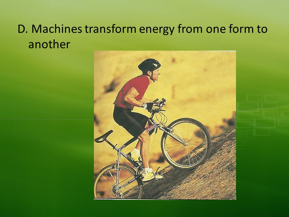 D. Machines transform energy from one form to another