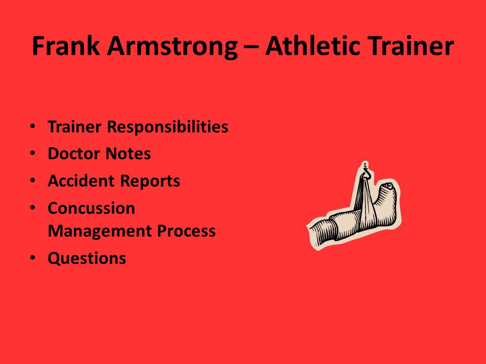 Frank Armstrong – Athletic Trainer Trainer Responsibilities Doctor Notes Accident Reports Concussion Management Process Questions