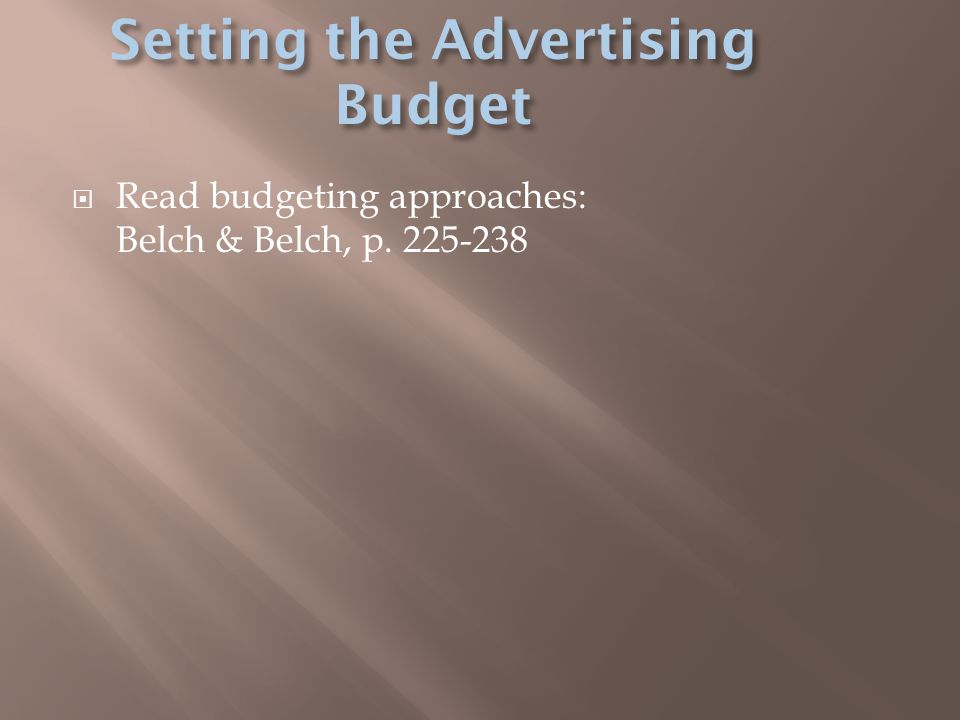  Read budgeting approaches: Belch & Belch, p