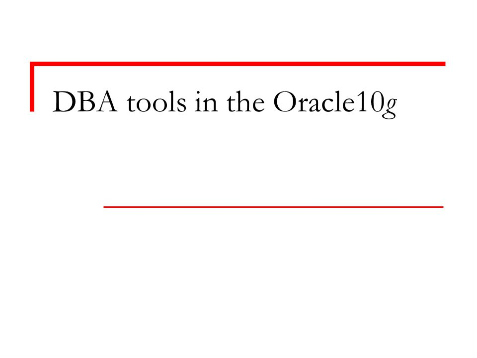 DBA tools in the Oracle10g