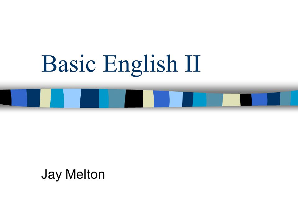 Basic English II Jay Melton