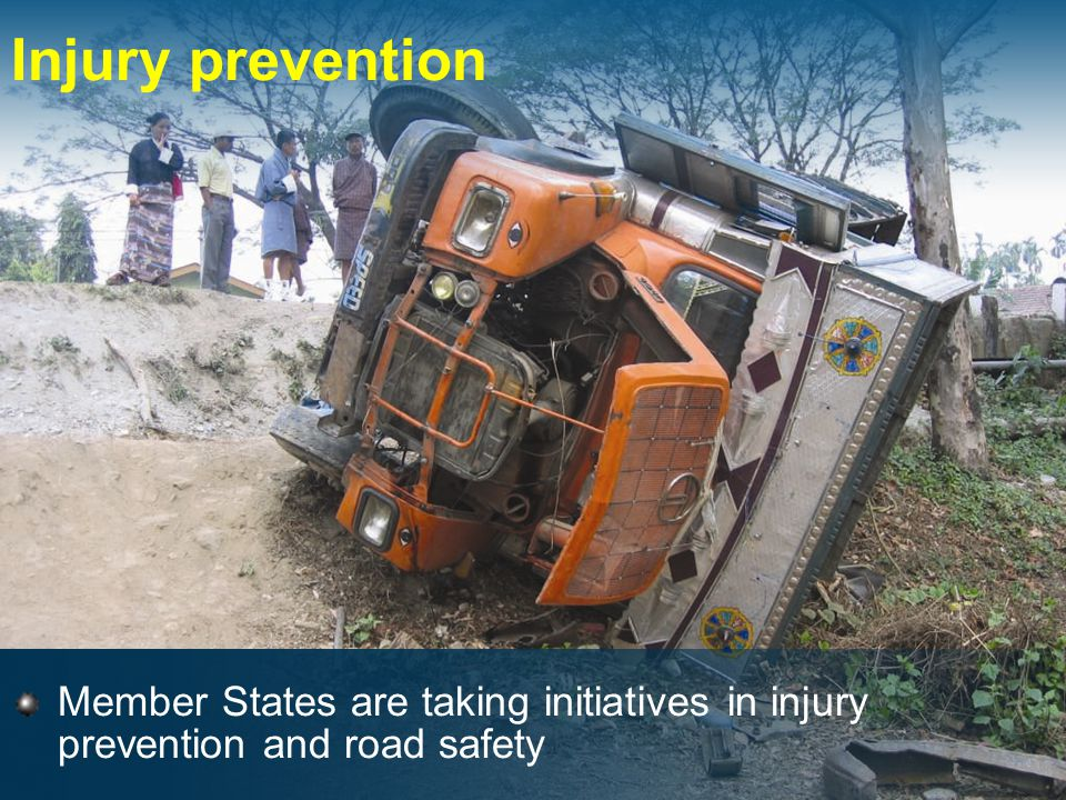 Injury prevention Member States are taking initiatives in injury prevention and road safety