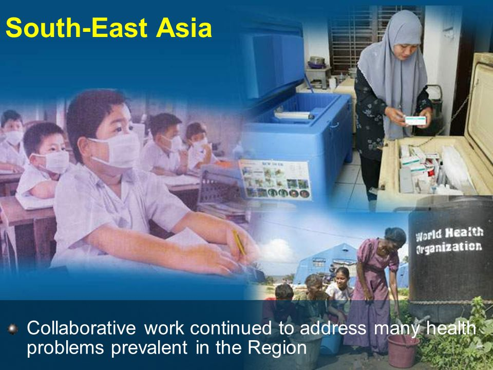 Collaborative work continued to address many health problems prevalent in the Region South-East Asia