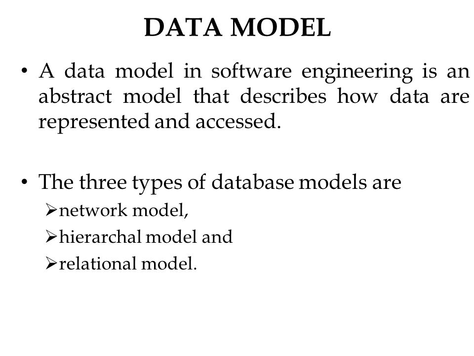 DATA MODEL A data model in software engineering is an abstract model that describes how data are represented and accessed.