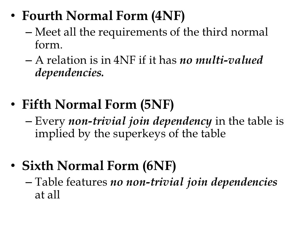 Fourth Normal Form (4NF) – Meet all the requirements of the third normal form.