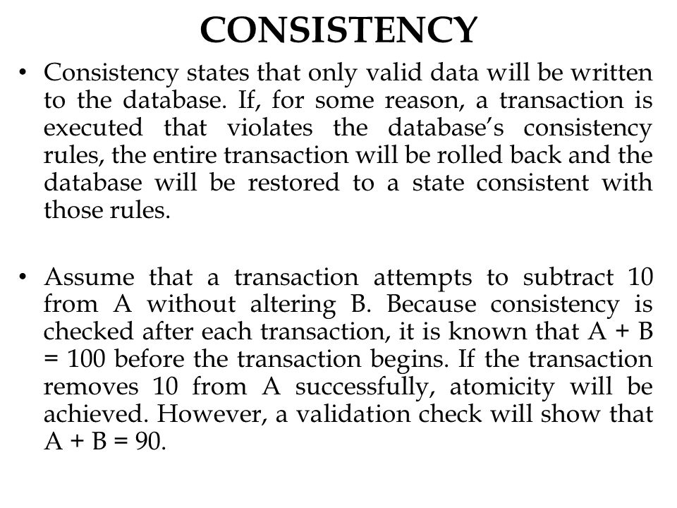 CONSISTENCY Consistency states that only valid data will be written to the database.