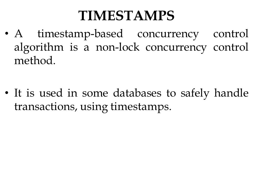 TIMESTAMPS A timestamp-based concurrency control algorithm is a non-lock concurrency control method.