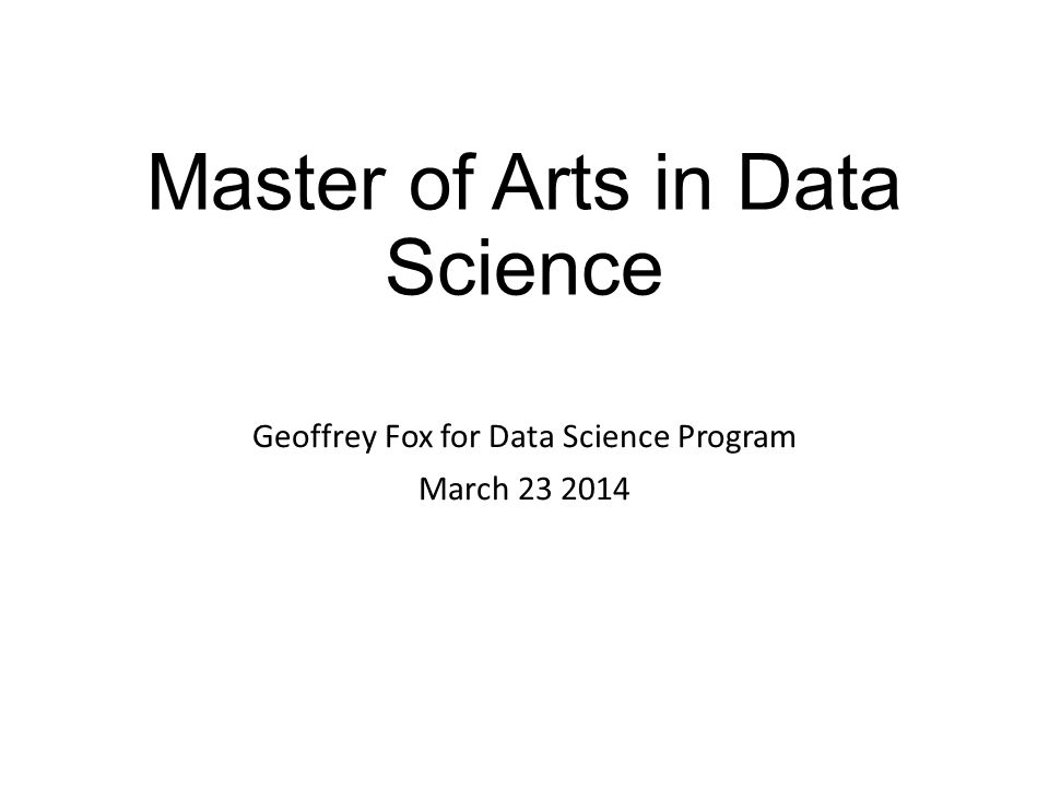 Master of Arts in Data Science Geoffrey Fox for Data Science Program March